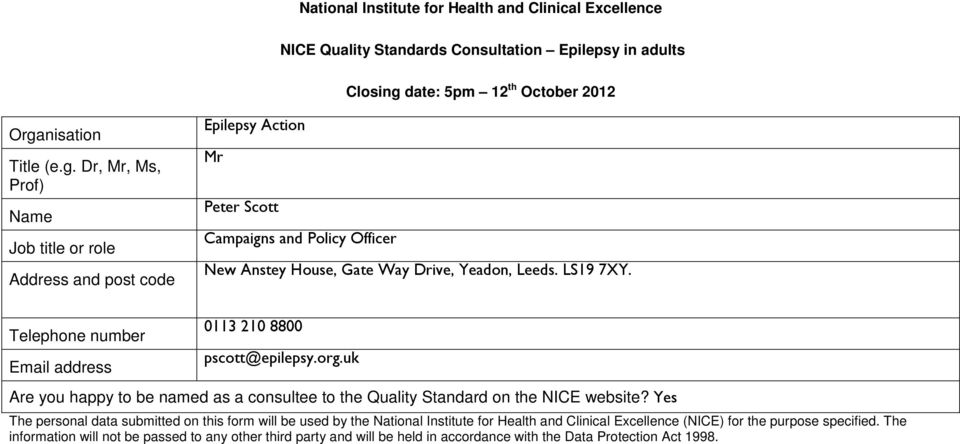 nisation Title (e.g. Dr, Mr, Ms, Prof) Name Job title or role Address and post code Epilepsy Action Mr Peter Scott Campaigns and Policy Officer New Anstey House, Gate Way Drive, Yeadon, Leeds.