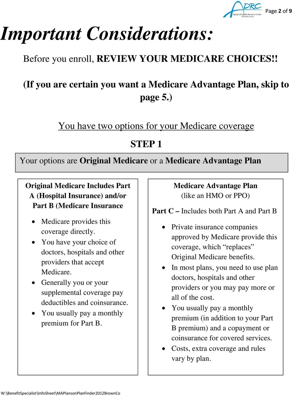 Insurance Medicare provides this coverage directly. You have your choice of doctors, hospitals and other providers that accept Medicare.