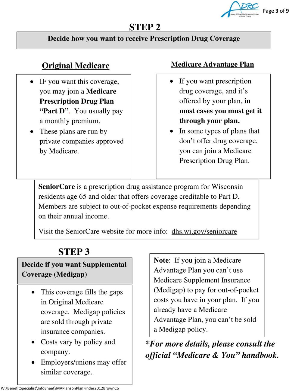 STEP 3 If you want prescription drug coverage, and it s offered by your plan, in most cases you must get it through your plan.