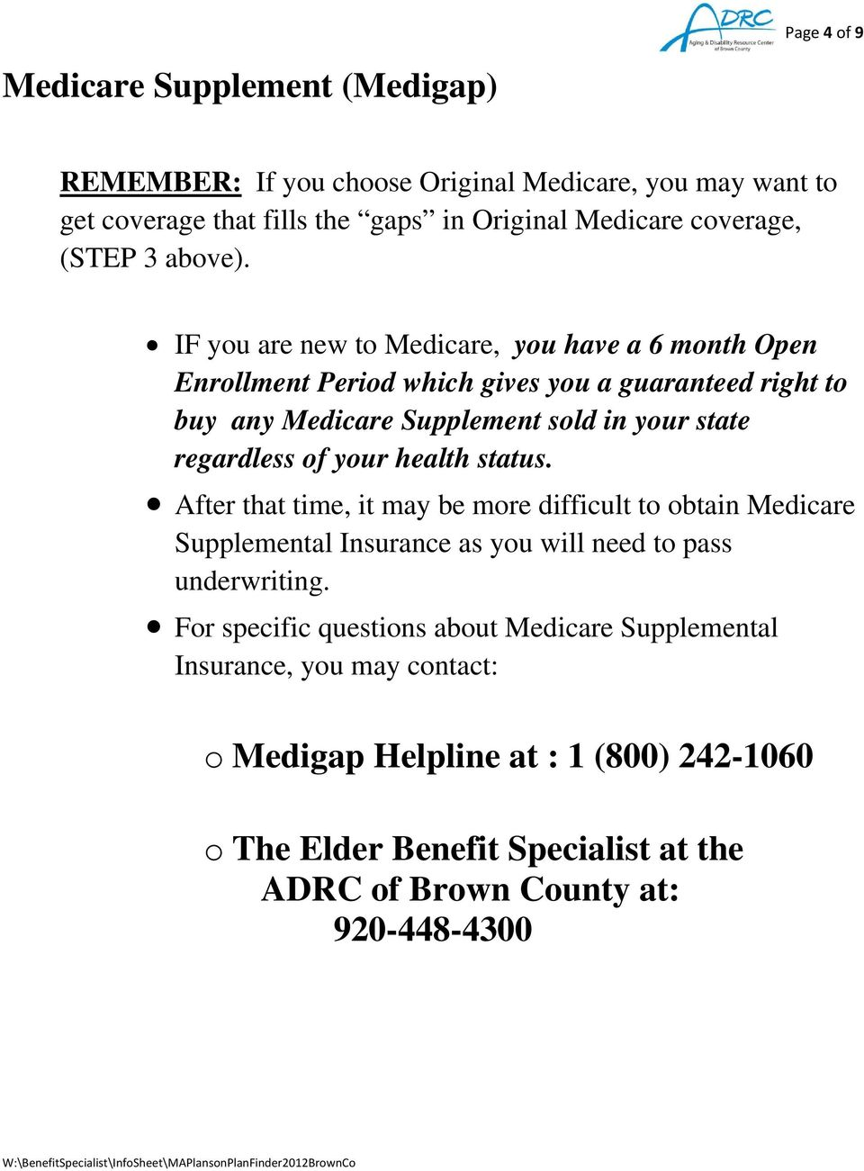 IF you are new to Medicare, you have a 6 month Open Enrollment Period which gives you a guaranteed right to buy any Medicare Supplement sold in your state regardless of