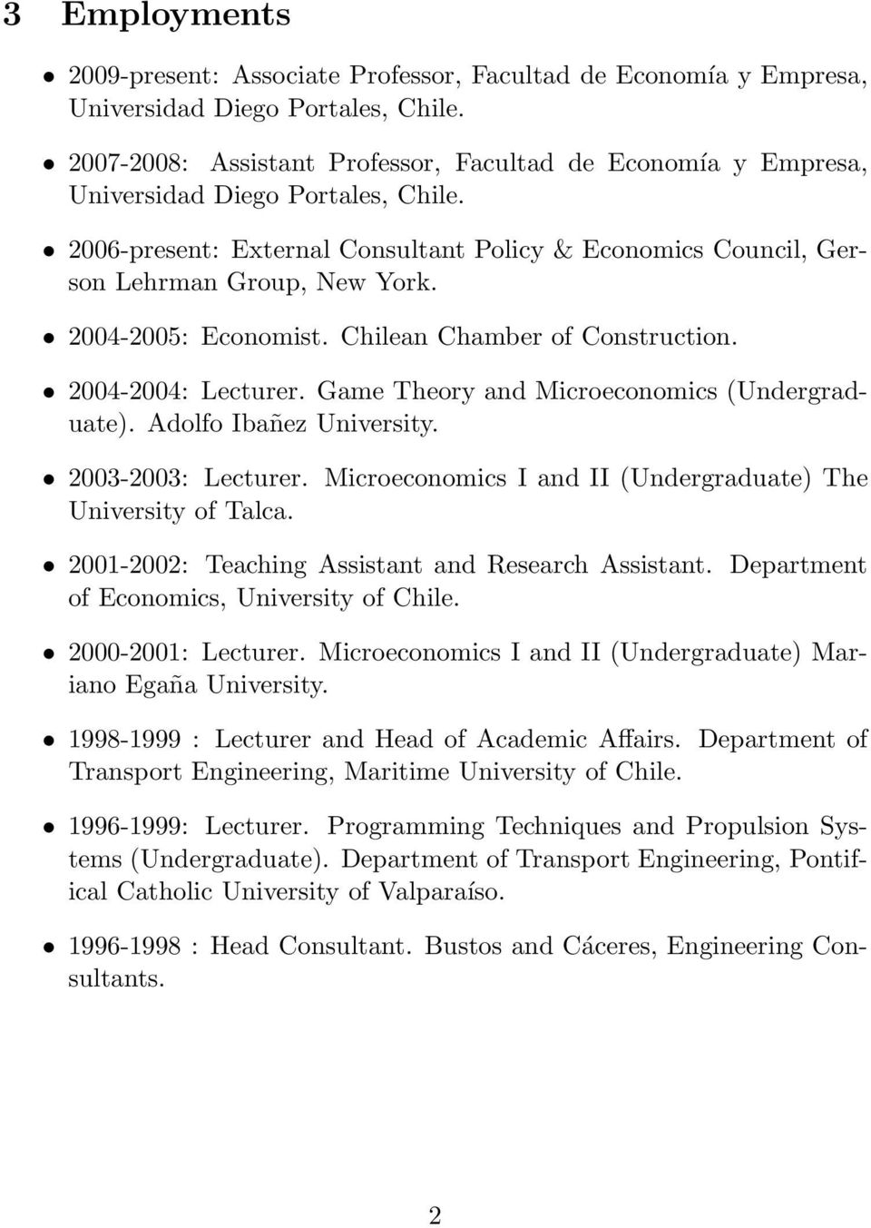 2004-2005: Economist. Chilean Chamber of Construction. 2004-2004: Lecturer. Game Theory and Microeconomics (Undergraduate). Adolfo Ibañez University. 2003-2003: Lecturer.