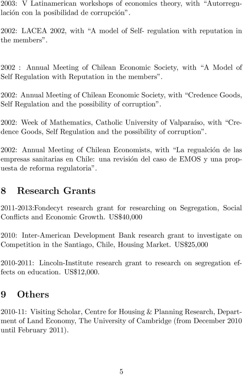 2002: Annual Meeting of Chilean Economic Society, with Credence Goods, Self Regulation and the possibility of corruption.