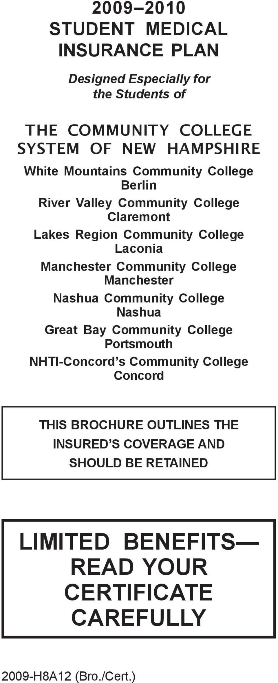 College Manchester Nashua Community College Nashua Great Bay Community College Portsmouth NHTI-Concord s Community College Concord THIS