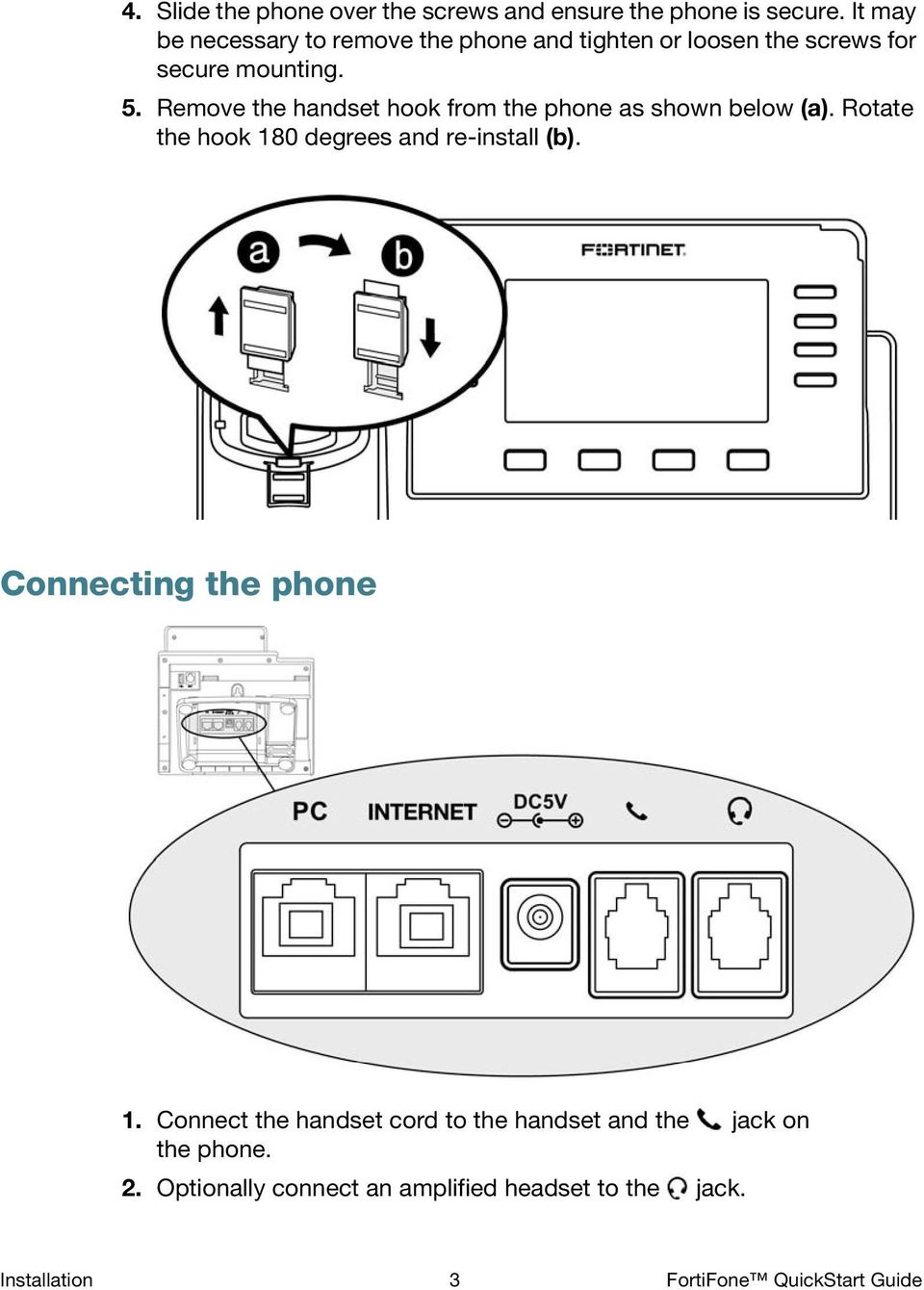Remove the handset hook from the phone as shown below (a). Rotate the hook 180 degrees and re-install (b).