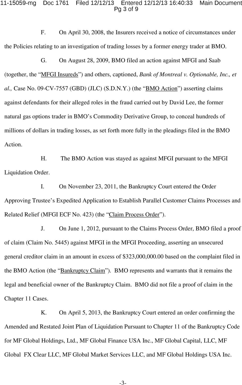 On August 28, 2009, BMO filed an action against MFGI and Saab (together, the MFGI Insureds ) and others, captioned, Bank of Montreal v. Optionable, Inc., et al., Case No. 09-CV-7557 (GBD) (JLC) (S.D.N.Y.