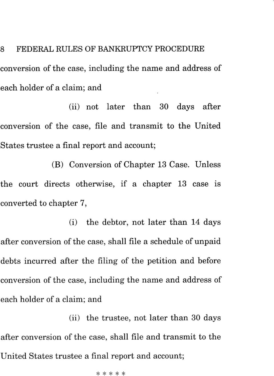 Unless the court directs otherwise, if a chapter 13 case is converted to chapter 7, (i) the debtor, not later than 14 days after conversion of the case, shall file a schedule of unpaid debts