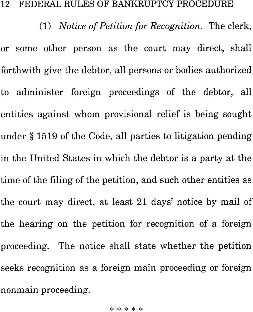against whom provisional relief is being sought under 1519 of the Code, all parties to litigation pending in the United States in which the debtor is a party at the time of the filing