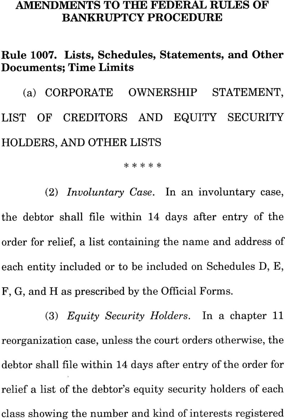 In an involuntary case, the debtor shall file within 14 days after entry of the order for relief, a list containing the name and address of each entity included or to be included on Schedules D,