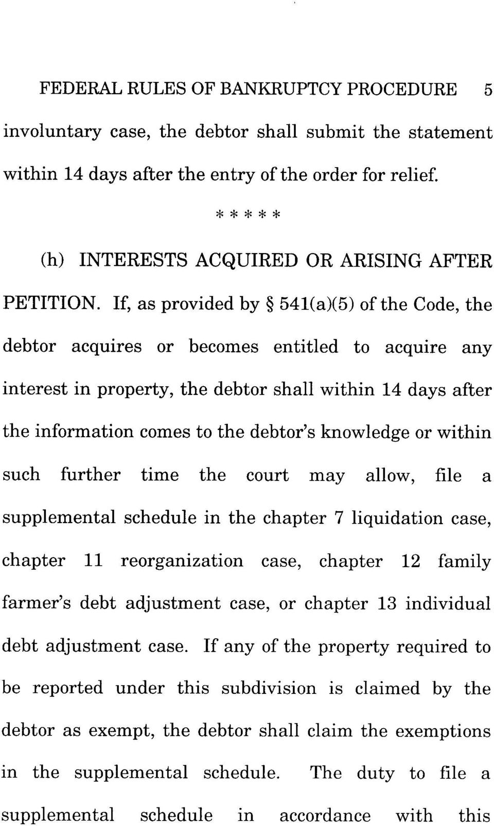 If, as provided by 541(a)(5) of the Code, the debtor acquires or becomes entitled to acquire any interest in property, the debtor shall within 14 days after the information comes to the debtor's