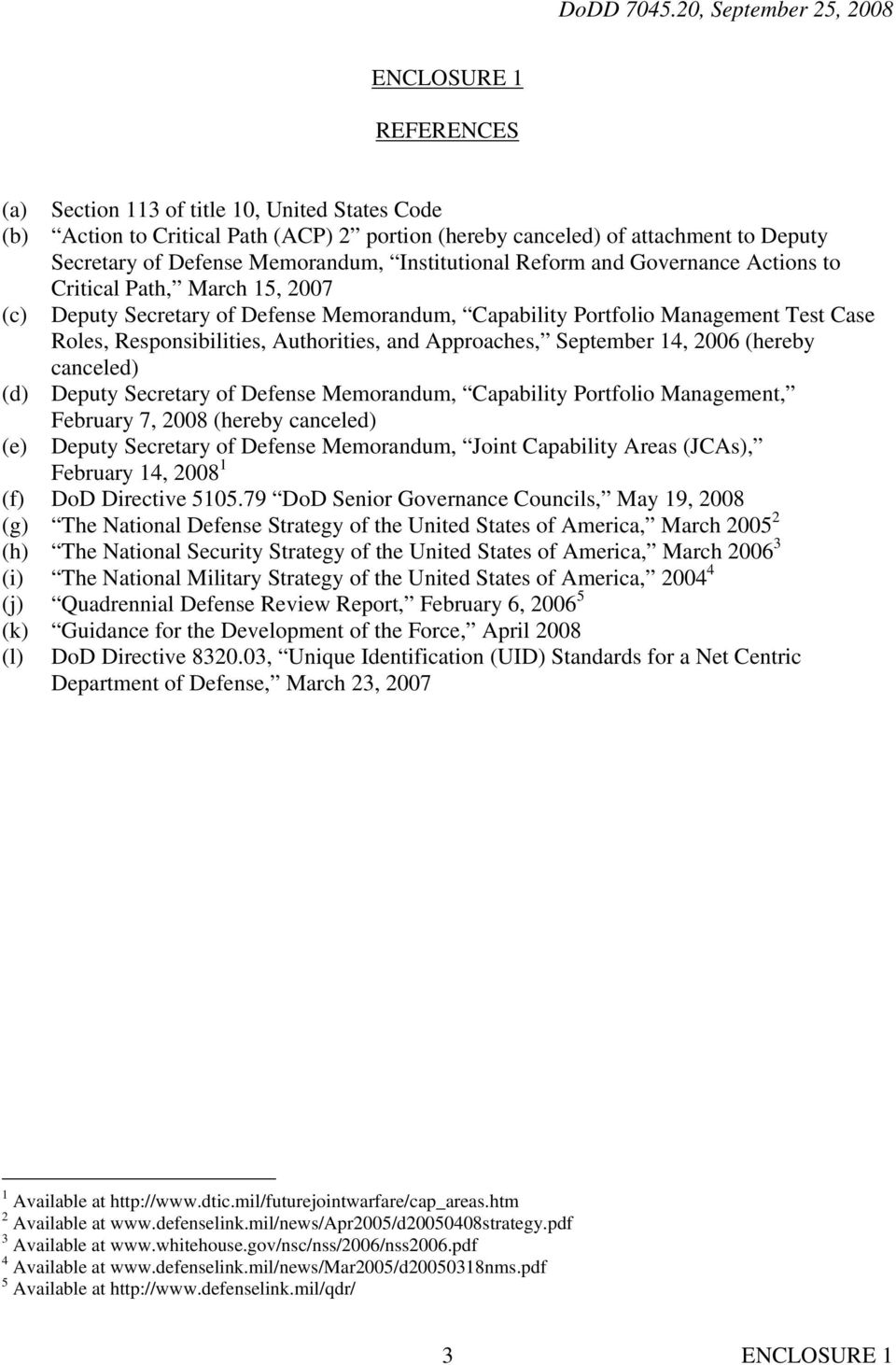 Authorities, and Approaches, September 14, 2006 (hereby canceled) (d) Deputy Secretary of Defense Memorandum, Capability Portfolio Management, February 7, 2008 (hereby canceled) (e) Deputy Secretary