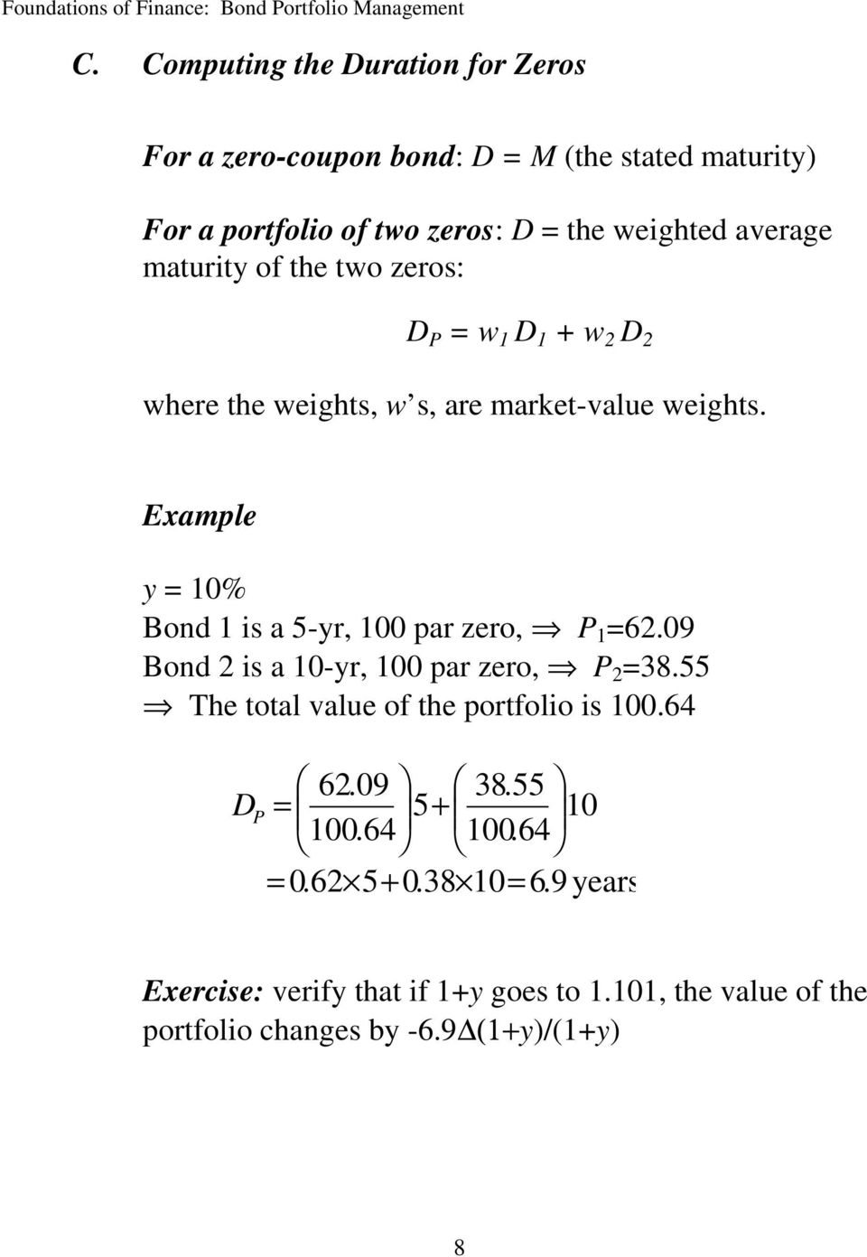 Example y = 10% Bond 1 is a 5-yr, 100 par zero, P 1 =62.09 Bond 2 is a 10-yr, 100 par zero, P 2 =38.