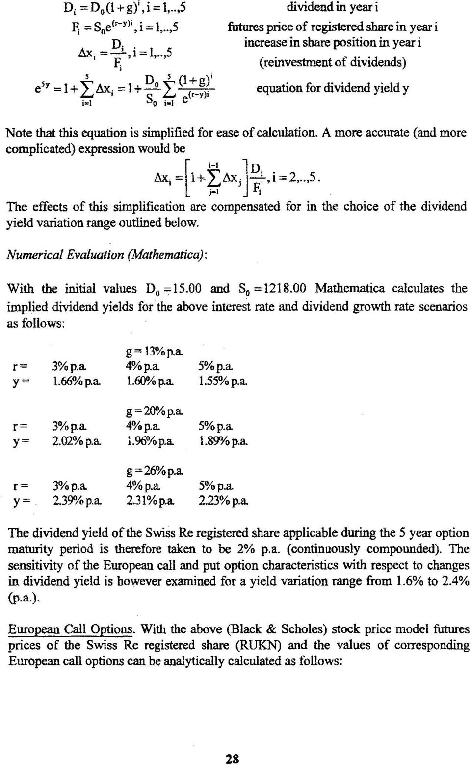 for in the choice of the dividend Numerical Evaluation (Mathematics): With the initial values D0 = 15.00 and S0 = 1218.