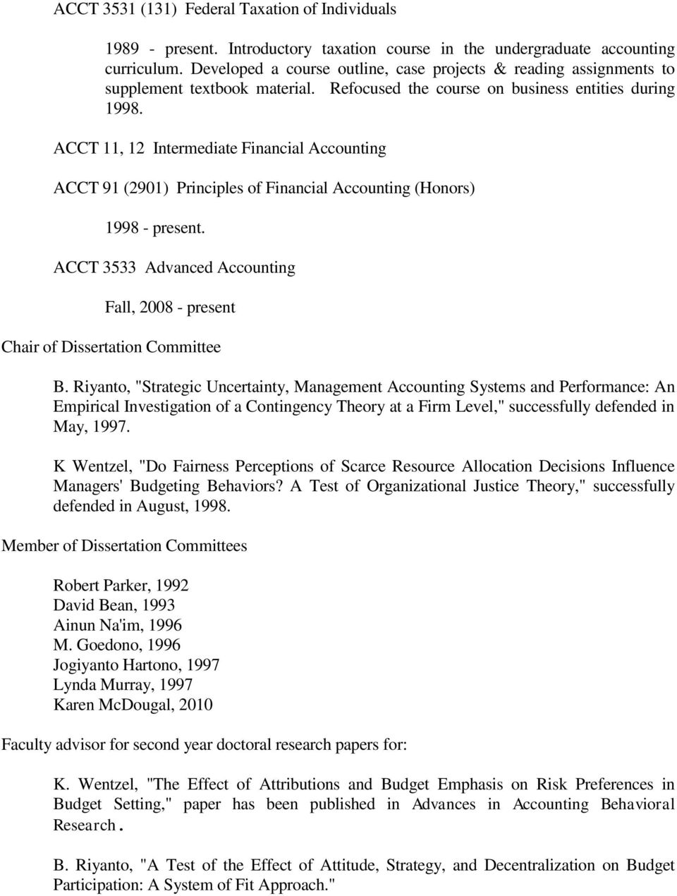 ACCT 11, 12 Intermediate Financial Accounting ACCT 91 (2901) Principles of Financial Accounting (Honors) 1998 - present.