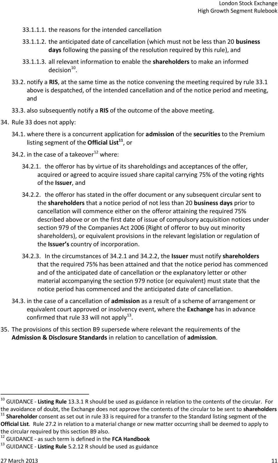 .1.1.3. all relevant information to enable the shareholders to make an informed decision 10. 33.2. notify a RIS, at the same time as the notice convening the meeting required by rule 33.