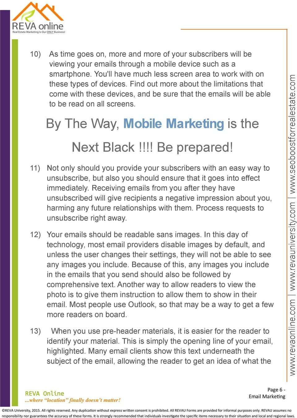 Find out more about the limitations that come with these devices, and be sure that the emails will be able to be read on all screens. By The Way, Mobile Marketing is the Next Black!!!! Be prepared!
