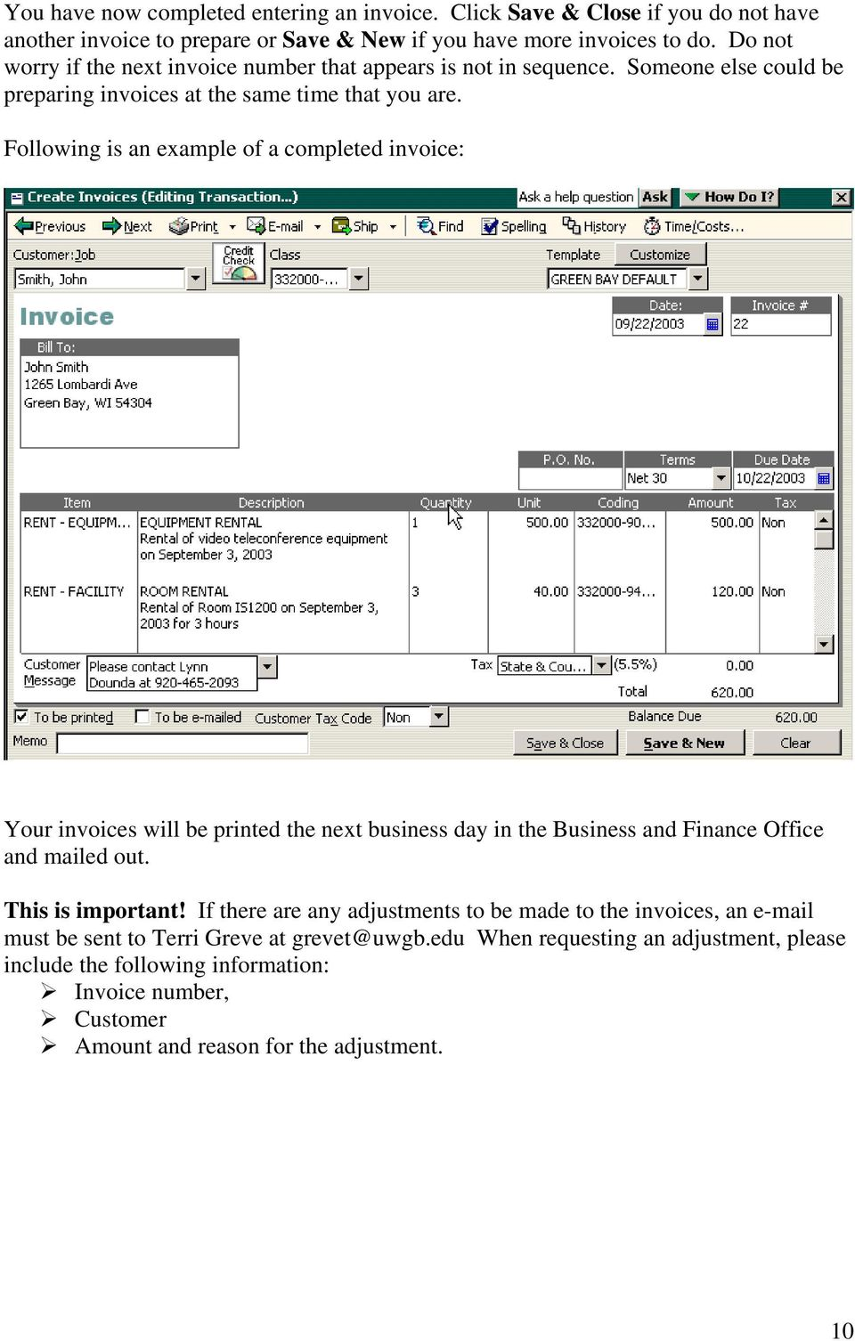 Following is an example of a completed invoice: Your invoices will be printed the next business day in the Business and Finance Office and mailed out. This is important!