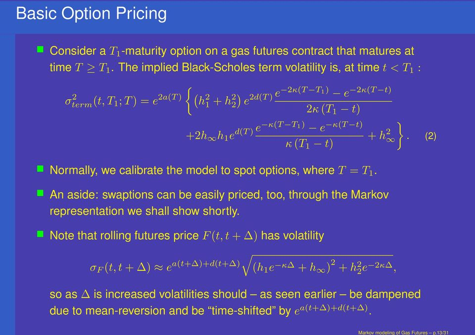 1 t) Normally, we calibrate the model to spot options, where T = T 1. + h 2 An aside: swaptions can be easily priced, too, through the Markov representation we shall show shortly.