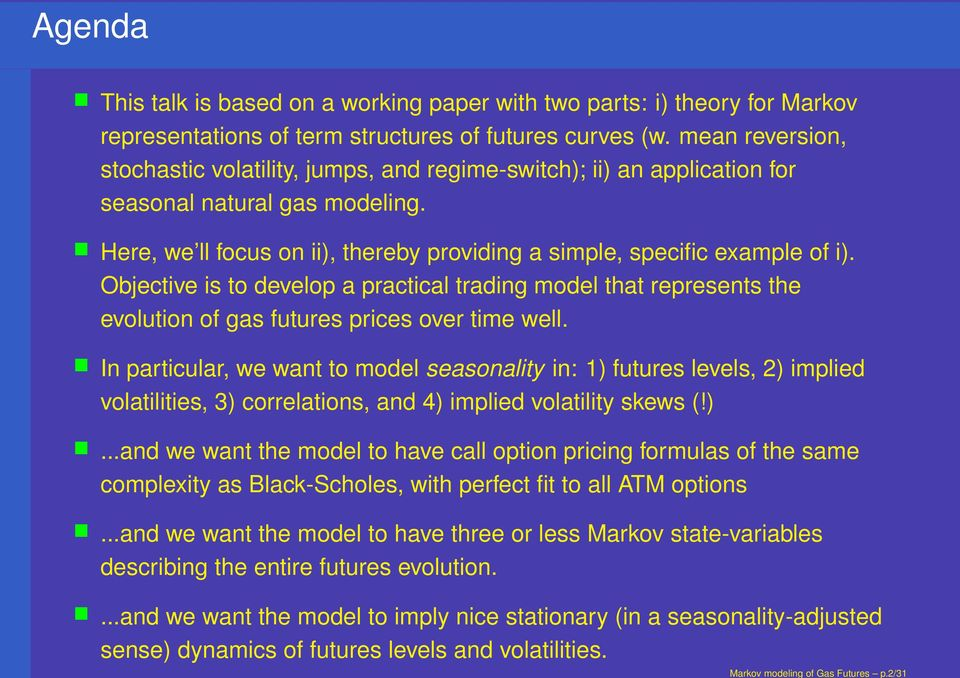 Objective is to develop a practical trading model that represents the evolution of gas futures prices over time well.