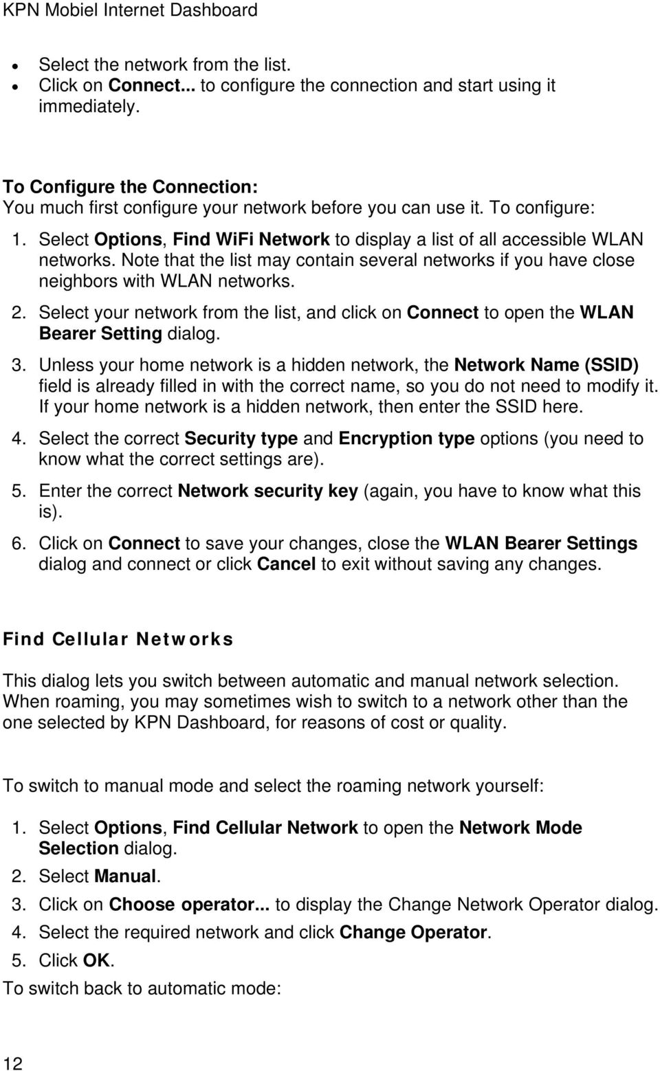 Note that the list may contain several networks if you have close neighbors with WLAN networks. 2. Select your network from the list, and click on Connect to open the WLAN Bearer Setting dialog. 3.