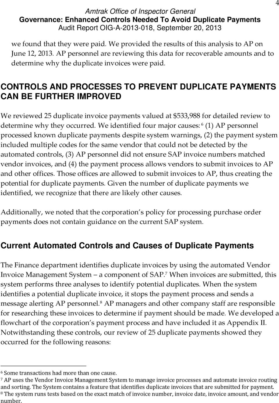 CONTROLS AND PROCESSES TO PREVENT DUPLICATE PAYMENTS CAN BE FURTHER IMPROVED We reviewed 25 duplicate invoice payments valued at $533,988 for detailed review to determine why they occurred.