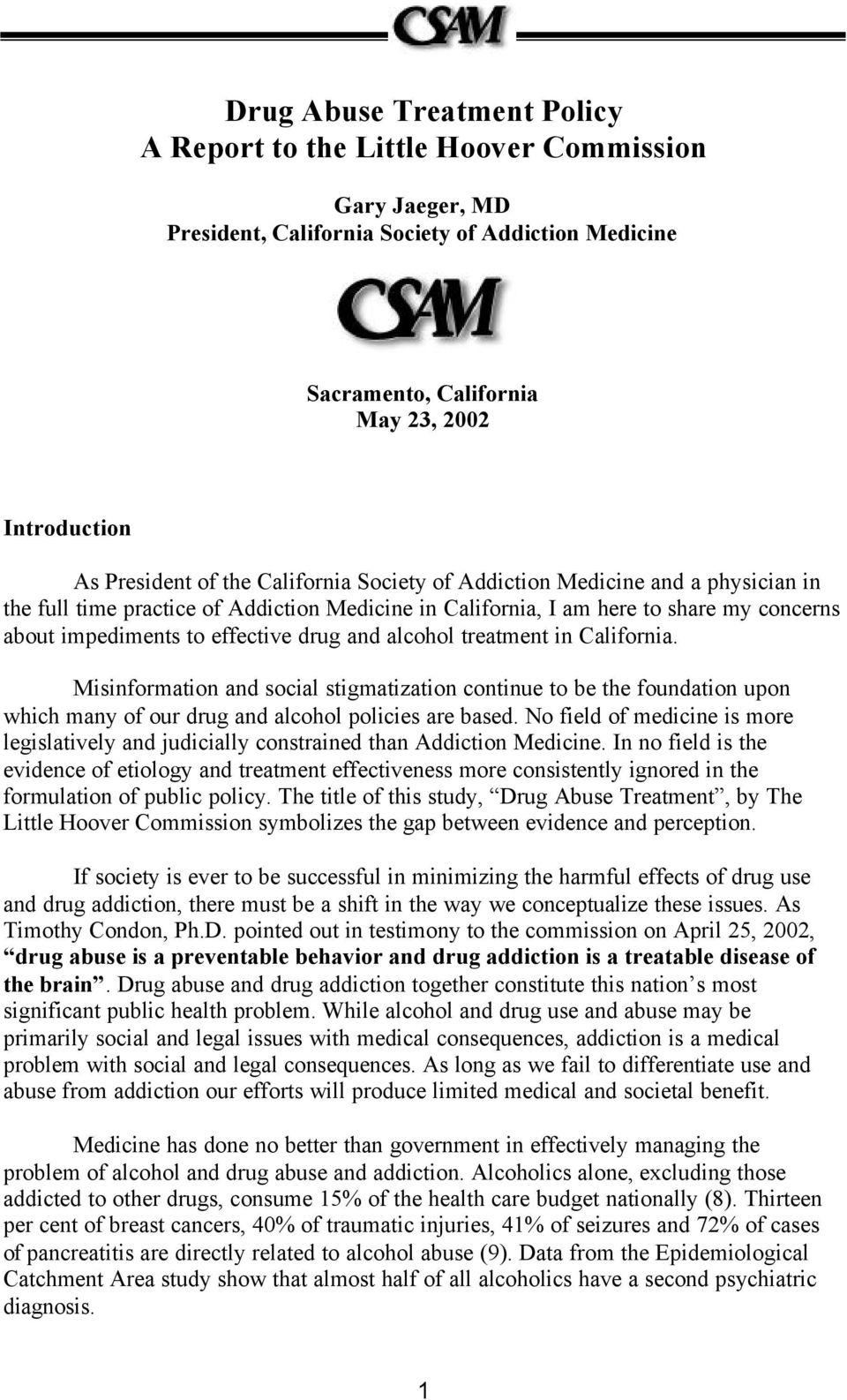 alcohol treatment in California. Misinformation and social stigmatization continue to be the foundation upon which many of our drug and alcohol policies are based.