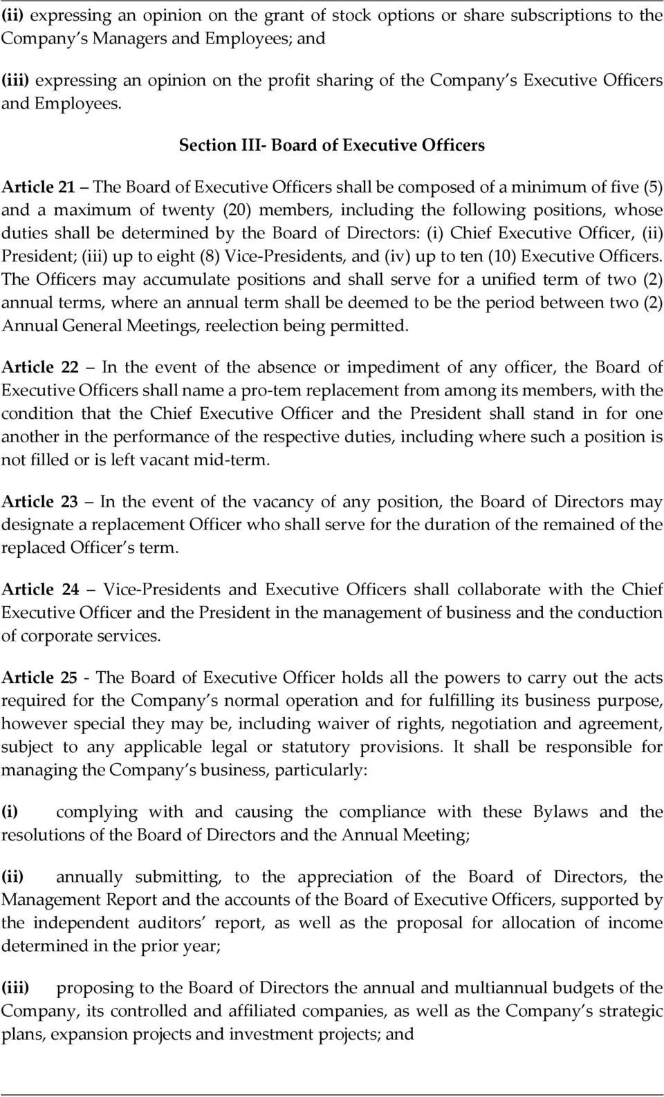 Section III- Board of Executive Officers Article 21 The Board of Executive Officers shall be composed of a minimum of five (5) and a maximum of twenty (20) members, including the following positions,