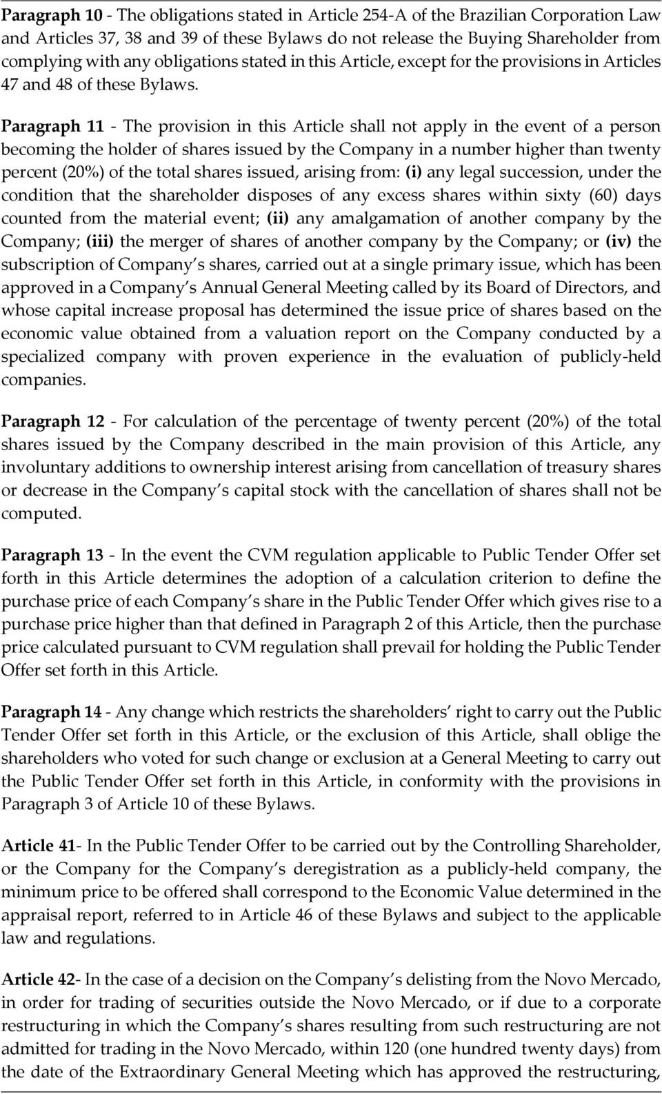 Paragraph 11 - The provision in this Article shall not apply in the event of a person becoming the holder of shares issued by the Company in a number higher than twenty percent (20%) of the total