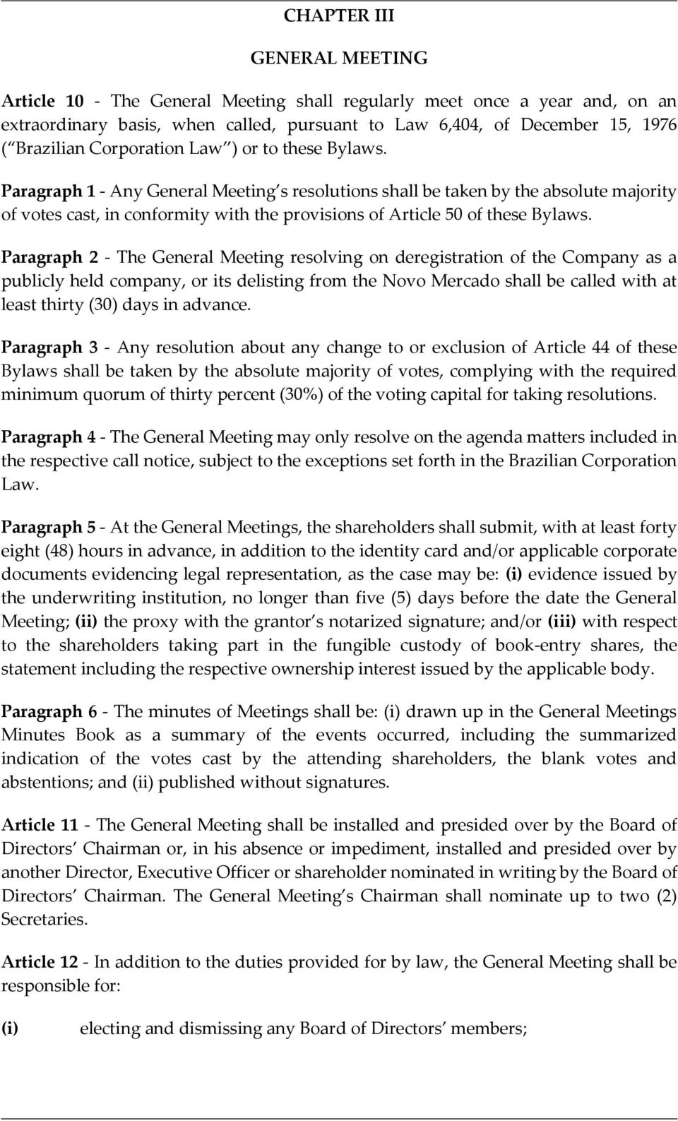 Paragraph 1 - Any General Meeting s resolutions shall be taken by the absolute majority of votes cast, in conformity with the provisions of Article 50 of these Bylaws.