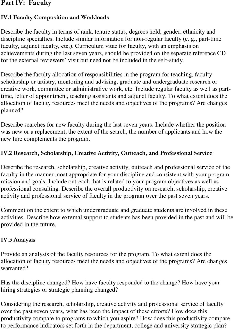 Curriculum vitae for faculty, with an emphasis on achievements during the last seven years, should be provided on the separate reference CD for the external reviewers visit but need not be included