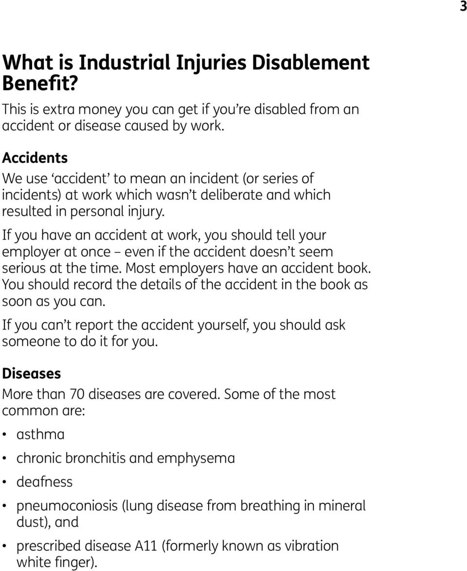 If you have an accident at work, you should tell your employer at once even if the accident doesn t seem serious at the time. Most employers have an accident book.
