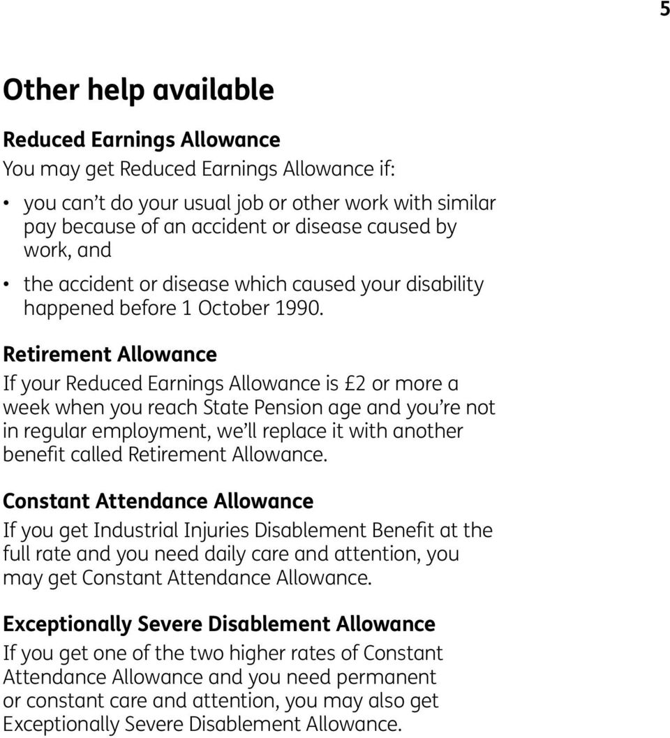 Retirement Allowance If your Reduced Earnings Allowance is 2 or more a week when you reach State Pension age and you re not in regular employment, we ll replace it with another benefit called