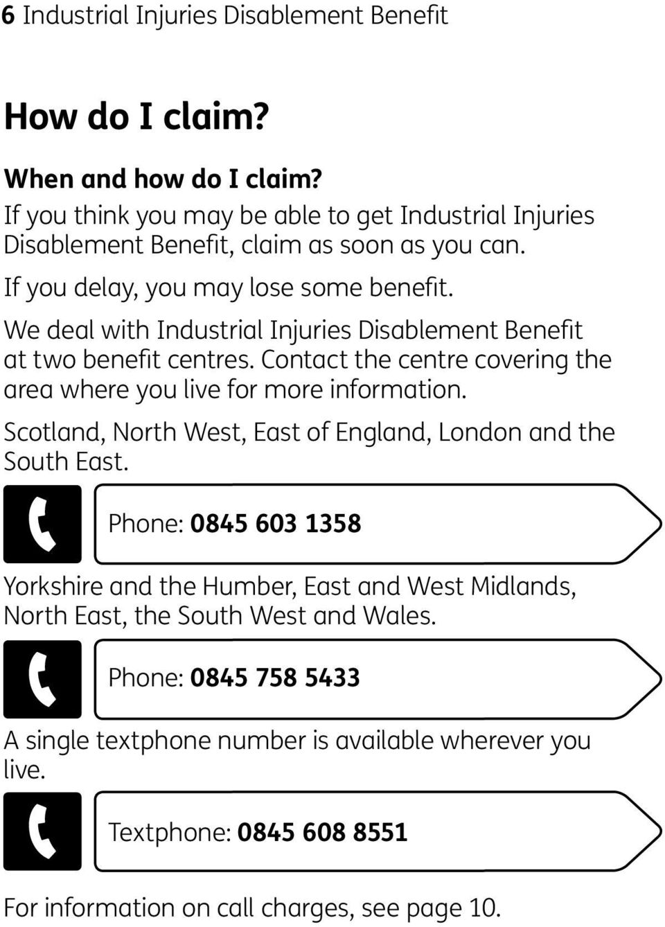 We deal with Industrial Injuries Disablement Benefit at two benefit centres. Contact the centre covering the area where you live for more information.