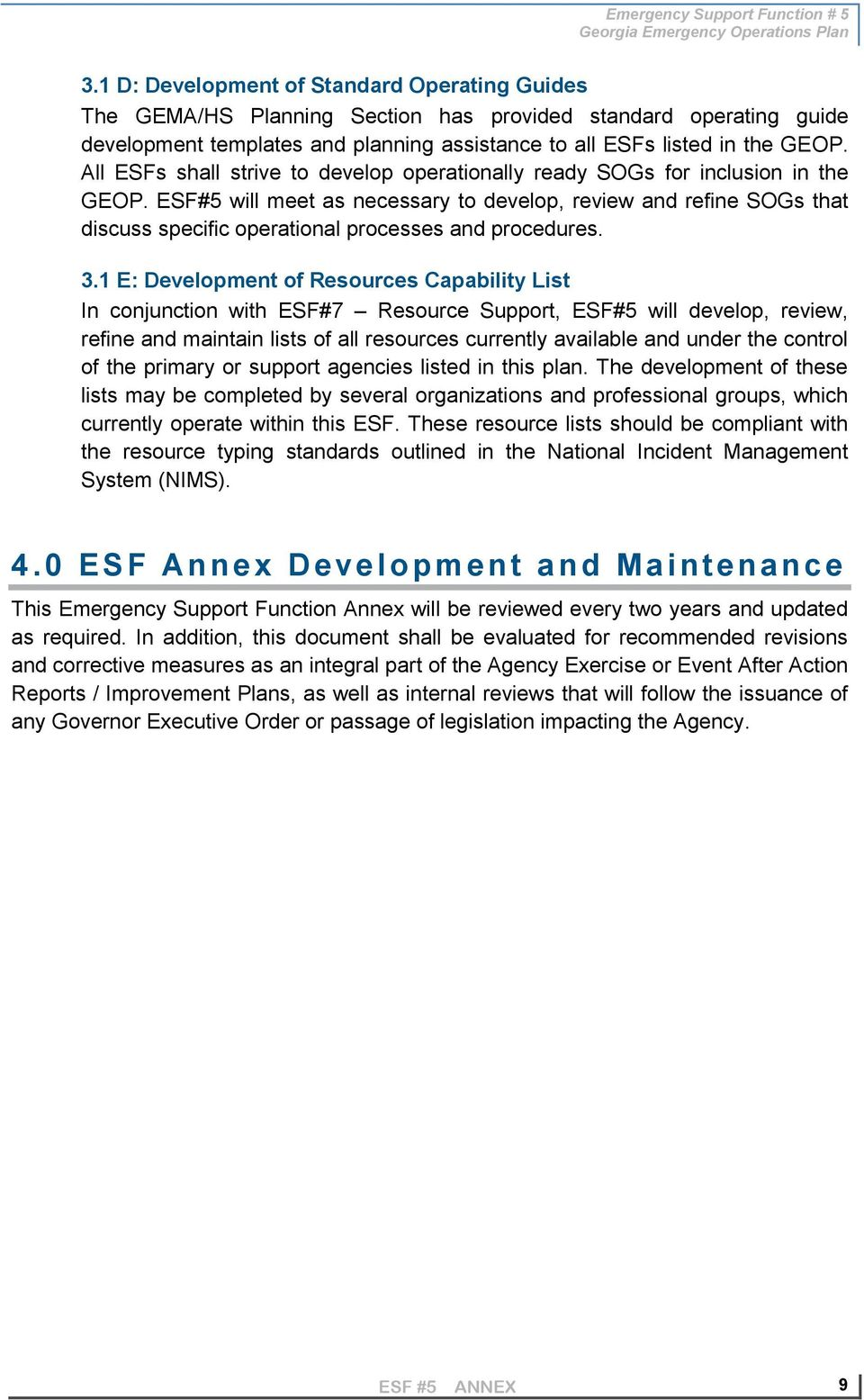 All ESFs shall strive to develop operationally ready SOGs for inclusion in the GEOP.