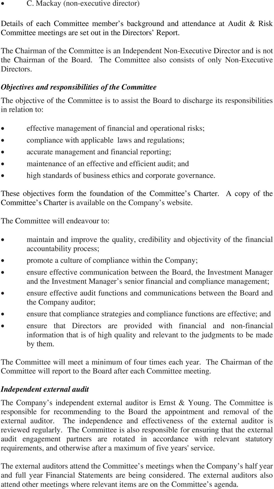 Objectives and responsibilities of the Committee The objective of the Committee is to assist the Board to discharge its responsibilities in relation to: effective management of financial and