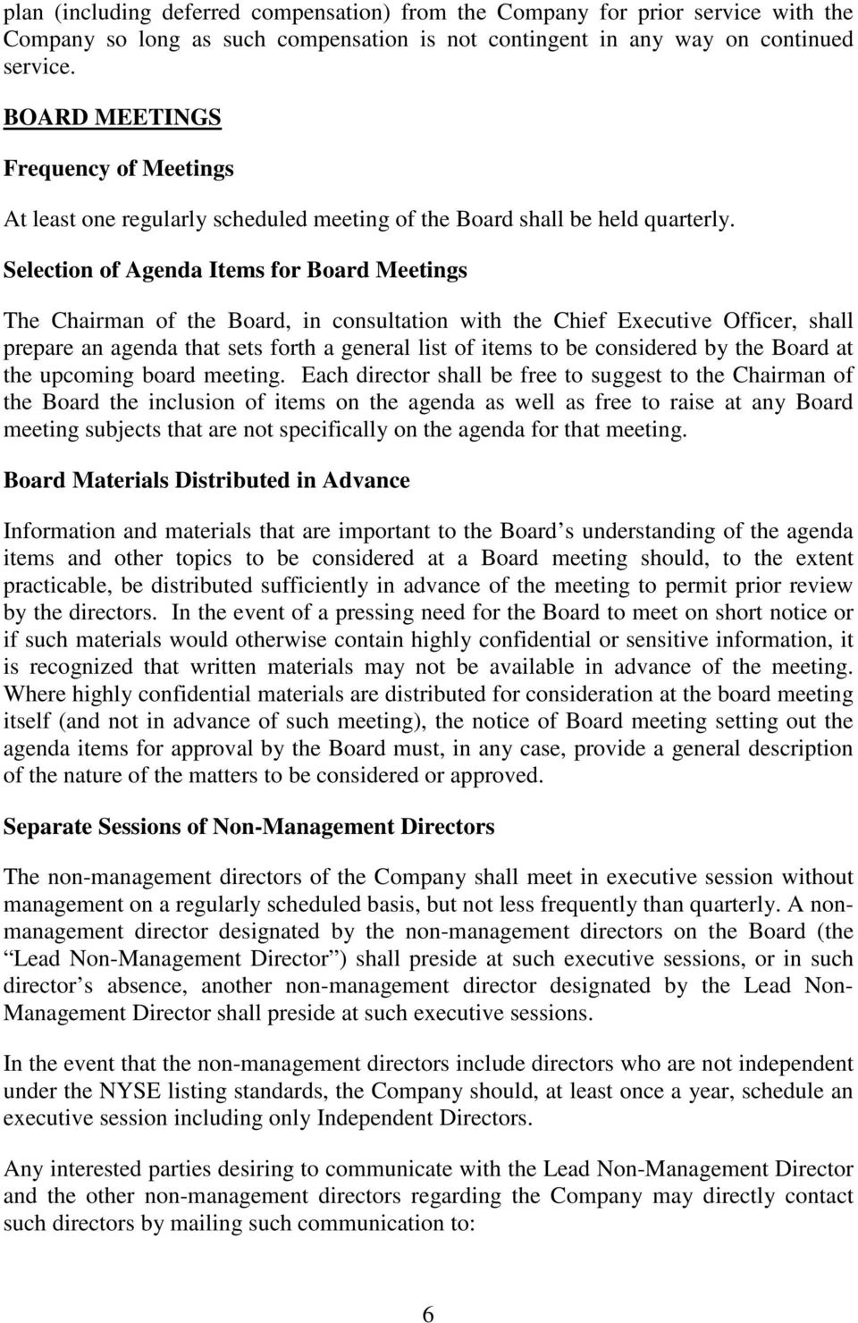 Selection of Agenda Items for Board Meetings The Chairman of the Board, in consultation with the Chief Executive Officer, shall prepare an agenda that sets forth a general list of items to be