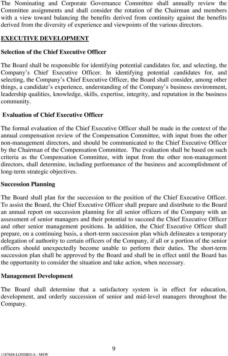 EXECUTIVE DEVELOPMENT Selection of the Chief Executive Officer The Board shall be responsible for identifying potential candidates for, and selecting, the Company s Chief Executive Officer.