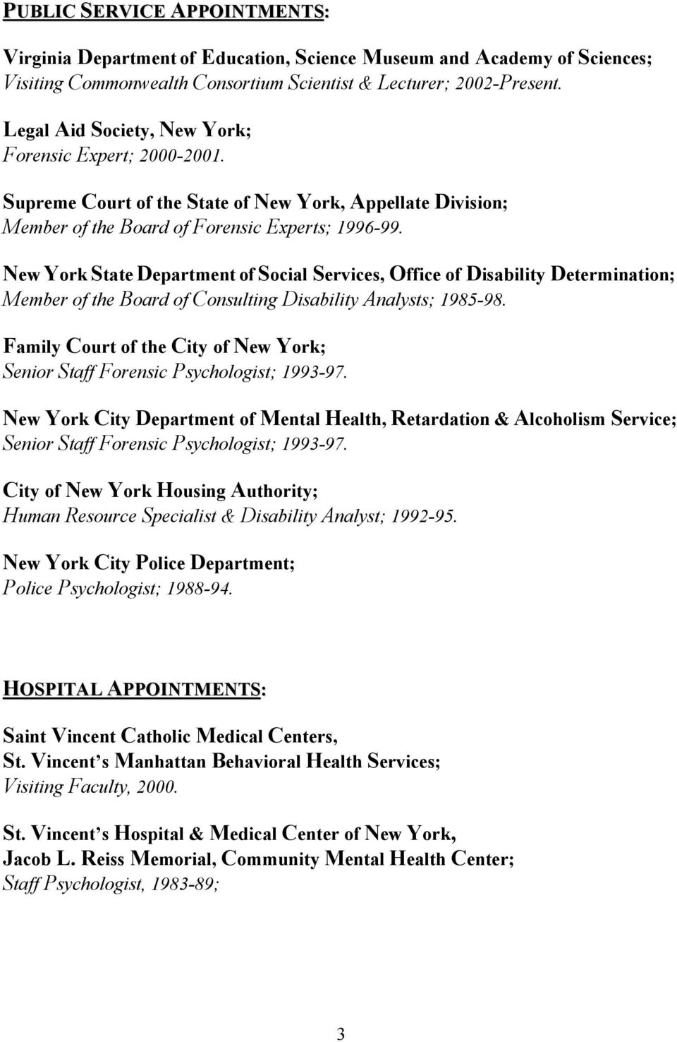 New York State Department of Social Services, Office of Disability Determination; Member of the Board of Consulting Disability Analysts; 1985-98.