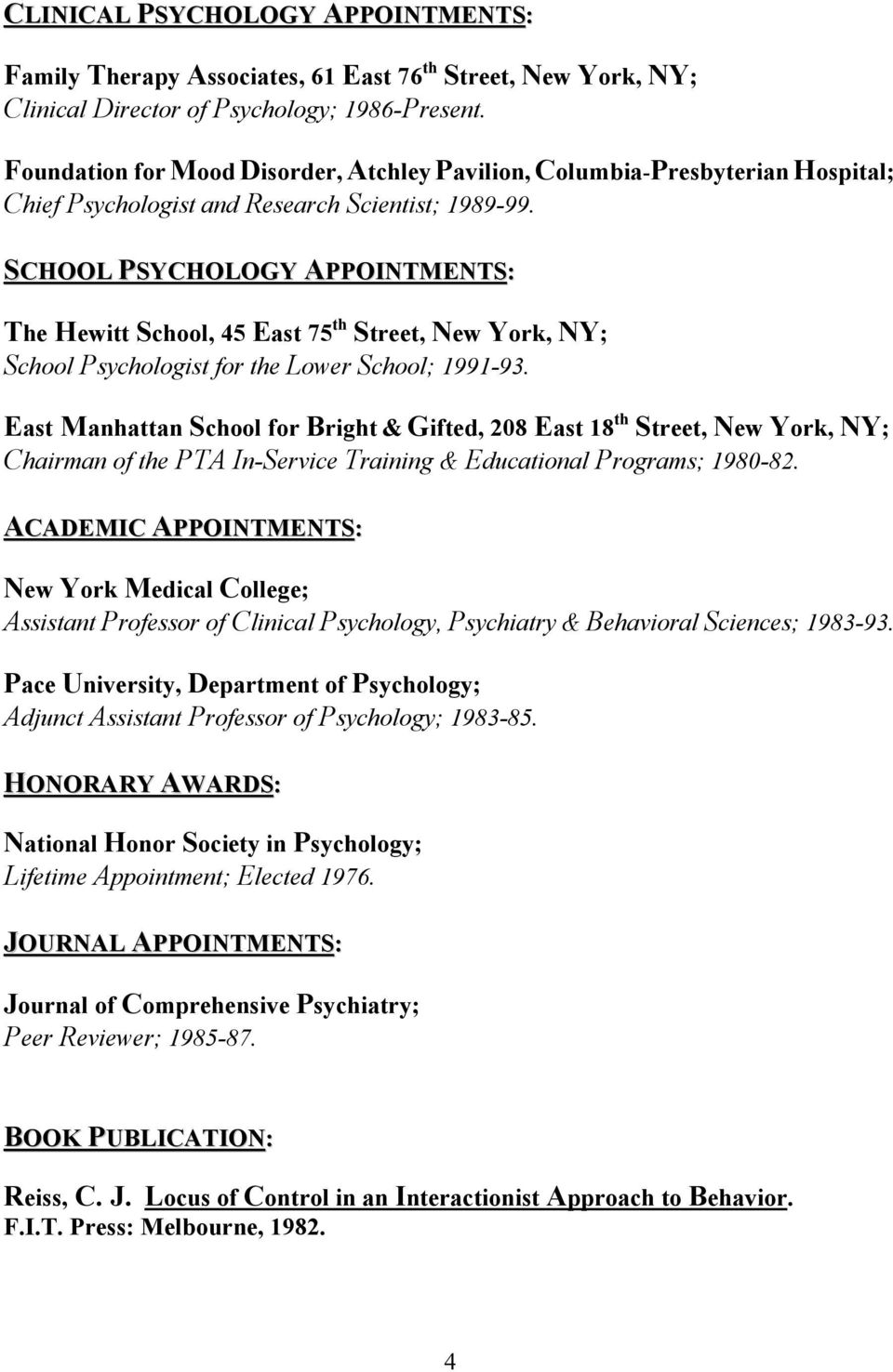 SCHOOL PSYCHOLOGY APPOINTMENTS: The Hewitt School, 45 East 75 th Street, New York, NY; School Psychologist for the Lower School; 1991-93.