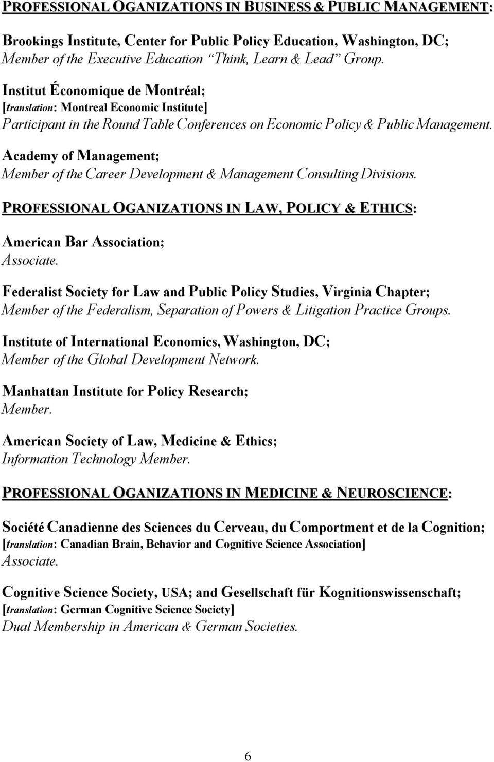Academy of Management; Member of the Career Development & Management Consulting Divisions. PROFESSIONAL OGANIZATIONS IN LAW, POLICY & ETHICS: American Bar Association; Associate.