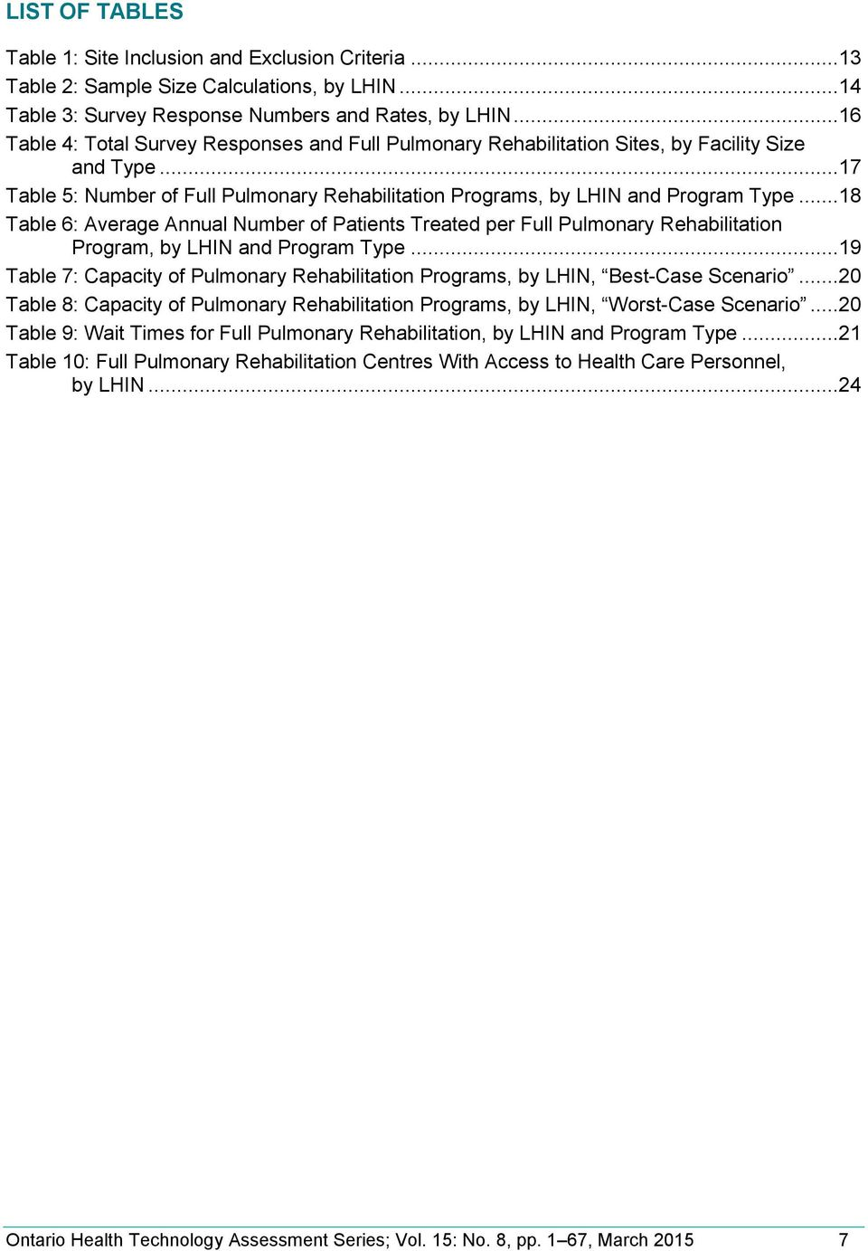 ..18 Table 6: Average Annual Number of Patients Treated per Full Pulmonary Rehabilitation Program, by LHIN and Program Type.