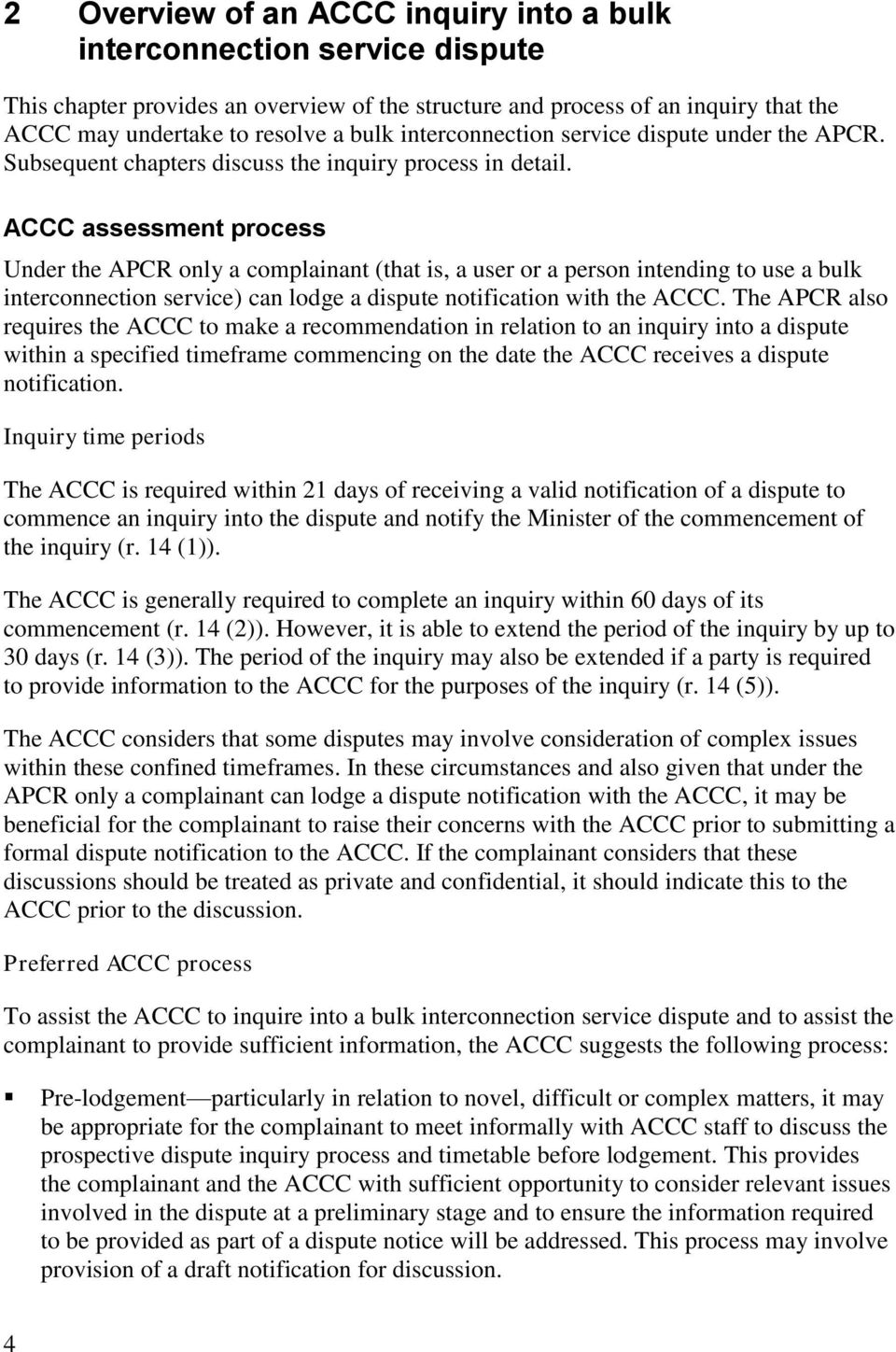 ACCC assessment process Under the APCR only a complainant (that is, a user or a person intending to use a bulk interconnection service) can lodge a dispute notification with the ACCC.