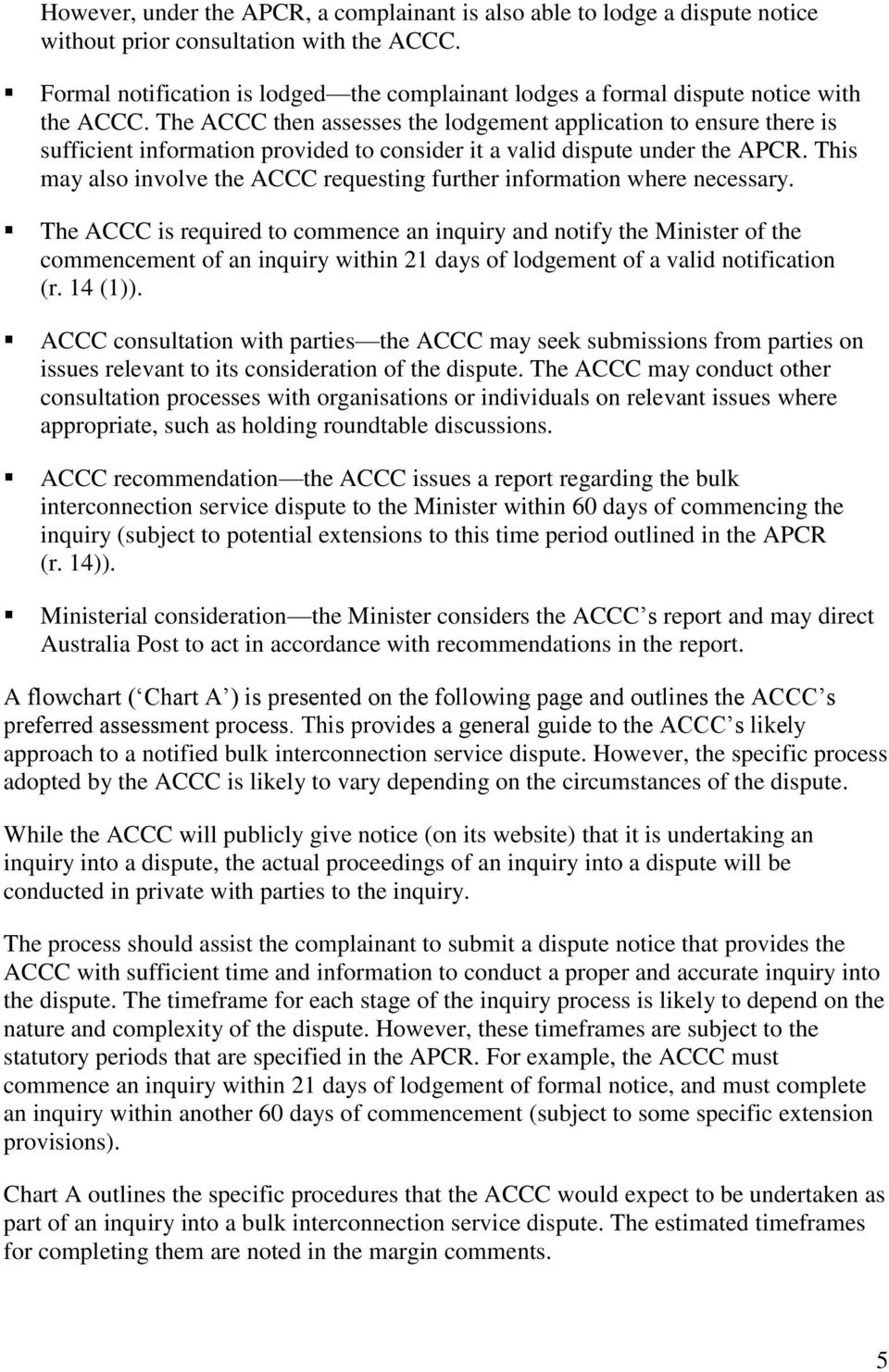 The ACCC then assesses the lodgement application to ensure there is sufficient information provided to consider it a valid dispute under the APCR.