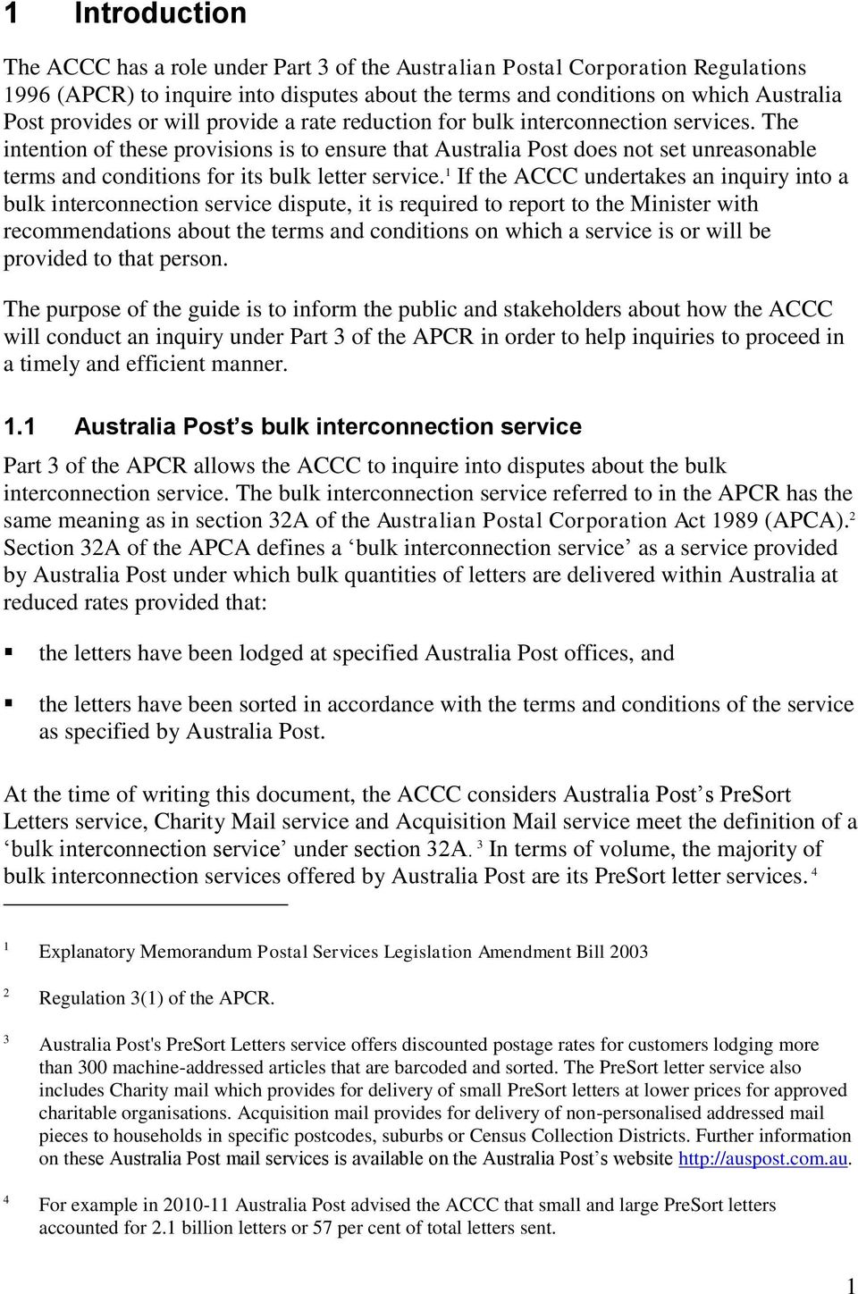 The intention of these provisions is to ensure that Australia Post does not set unreasonable terms and conditions for its bulk letter service.