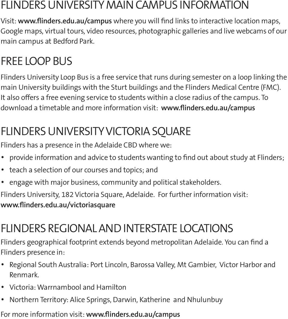 FREE LOOP BUS Flinders University Loop Bus is a free service that runs during semester on a loop linking the main University buildings with the Sturt buildings and the Flinders Medical Centre (FMC).