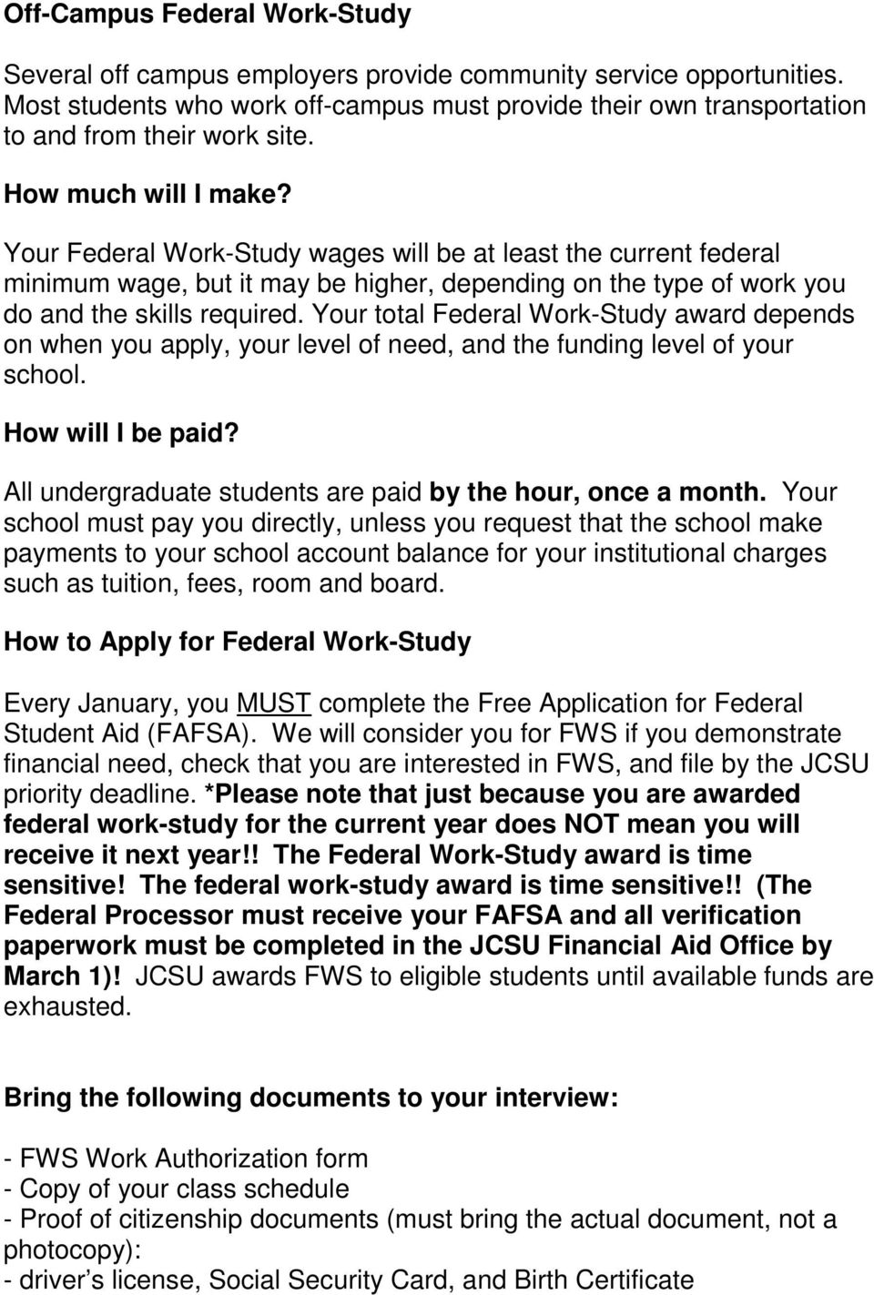 Your total Federal Work-Study award depends on when you apply, your level of need, and the funding level of your school. How will I be paid?