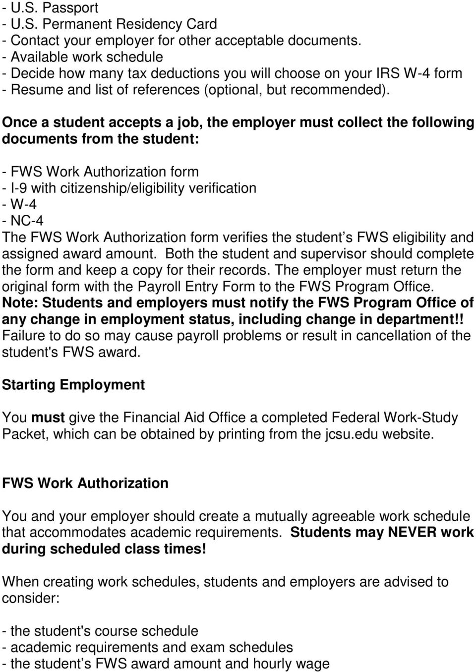 Once a student accepts a job, the employer must collect the following documents from the student: - FWS Work Authorization form - I-9 with citizenship/eligibility verification - W-4 - NC-4 The FWS