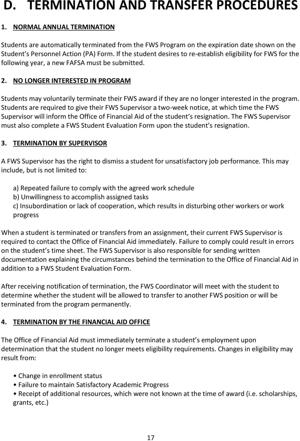 NO LONGER INTERESTED IN PROGRAM Students may voluntarily terminate their FWS award if they are no longer interested in the program.