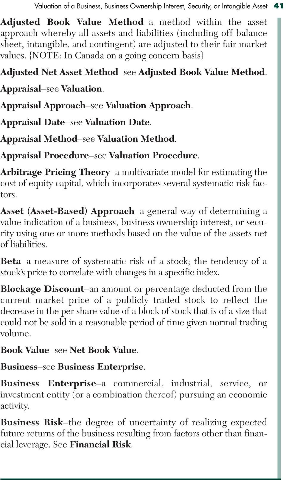 Appraisal see Valuation. Appraisal Approach see Valuation Approach. Appraisal Date see Valuation Date. Appraisal Method see Valuation Method. Appraisal Procedure see Valuation Procedure.