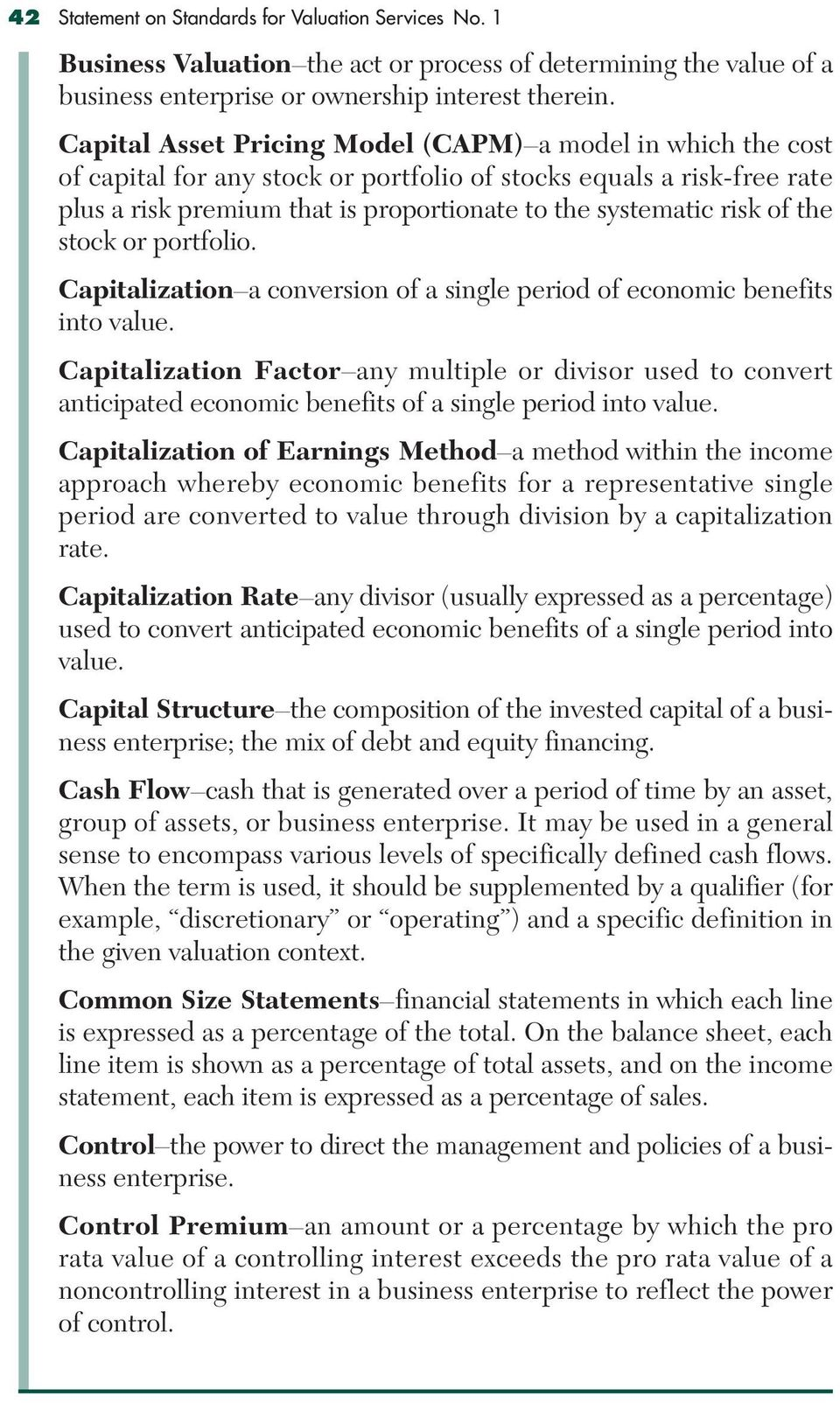 of the stock or portfolio. Capitalization a conversion of a single period of economic benefits into value.