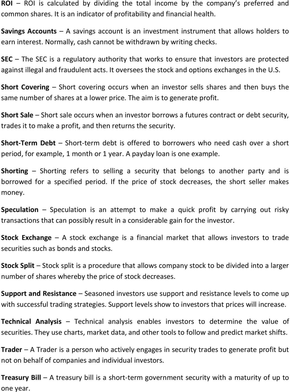 SEC The SEC is a regulatory authority that works to ensure that investors are protected against illegal and fraudulent acts. It oversees the stock and options exchanges in the U.S. Short Covering Short covering occurs when an investor sells shares and then buys the same number of shares at a lower price.